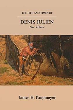 Life and Times of Denis Julien - Fur Trader