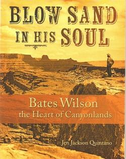 Blow Sand In His Soul--Bates Wilson the Heart of Canyonlands