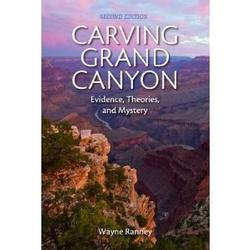 Carving Grand Canyon: Evidence, Theories and Mystery