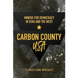 Carbon County USA: Miners for Democracy in Utah and the West