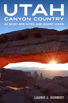 UTAH CANYON COUNTRY: 20 MUST-SEE SITES AND SHORT HIKES