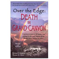 Over the Edge: Death in the Grand Canyon - Gripping Accounts of All Known Fatal Mishaps in the Most Famous of the World's Seven Natural Wonders