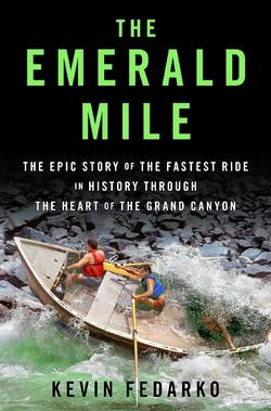 Emerald Mile - The Epic Story of The Fastest Ride in History Through The Heart of The Grand Canyon.