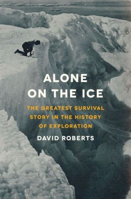David Roberts presents Alone on the Ice: The Greatest Survival Story in the History of Exploration