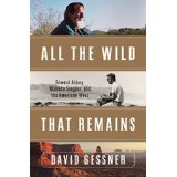 Book Signing and Reading with Author David Gessner: All the Wild That Remains: Edward Abbey, Wallace Stegner, and the American West