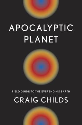 Craig Childs' New Book Release, Apocalyptic Planet - Signing and Reading