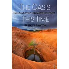 Author Event with Rebecca Lawton's The Oasis This Time: Living and Dying with Water in the West