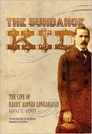 Sundance Kid: The Life of Harry Alonzo Longabaugh